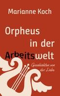 Marianne Koch: Orpheus in der Arbeitswelt