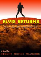 Robert Mickey Maughon: Elvis Returns
