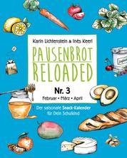 Pausenbrot Reloaded 3 - Gesunde, saisonale und schnelle Rezeptideen für jeden Schultag die jedem Kind schmecken - Februar-März-April