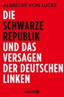 Albrecht von Lucke: Die schwarze Republik und das Versagen der deutschen Linken