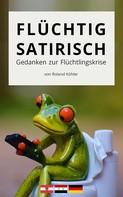 Roland Köhler: Flüchtig satirisch: Gedanken zur Flüchtlingskrise ★