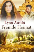 Lynn Austin: Fremde Heimat