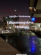 Angelika Friedemann: Erbarmungslose Mörder