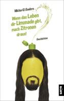 Micha-el Goehre: Wenn das Leben dir Limonade gibt, mach Zitronen draus!