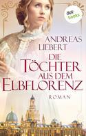 Andreas Liebert: Die Töchter aus dem Elbflorenz ★★★★
