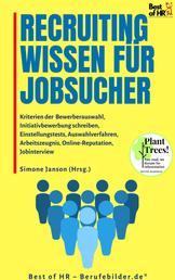 Recruitingwissen für Jobsucher - Kriterien der Bewerberauswahl, Initiativbewerbung schreiben, Einstellungstests, Auswahlverfahren, Arbeitszeugnis, Online-Reputation, Jobinterview
