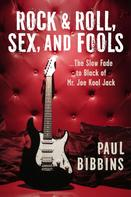 Paul Bibbins: Rock & Roll, Sex, and Fools ...The Slow Fade to Black of Mr. Joe Kool Jack