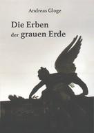 Andreas Gloge: Die Erben der grauen Erde