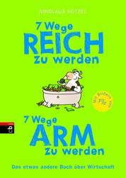 7 Wege reich zu werden - 7 Wege arm zu werden - Das etwas andere Buch über Wirtschaft