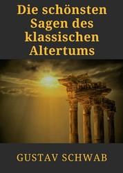 Die schönsten Sagen des klassischen Altertums - Griechische Sagen. Odyssee, Herkules, Ikarus, Troja und Ödipus
