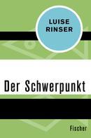 Luise Rinser: Der Schwerpunkt