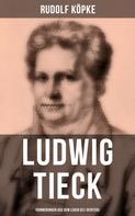 Rudolf Köpke: Ludwig Tieck: Erinnerungen aus dem Leben des Dichters