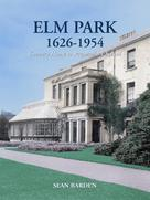 Sean Barden: Elm Park 1626-1954: Country House to Preparatory School