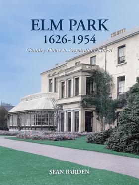 Elm Park 1626-1954: Country House to Preparatory School