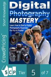 Digital Photography Mastery - Do you have a problem trying to get started on your journey to the photography world?