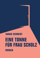 Sarah Schmidt: Eine Tonne für Frau Scholz ★★★★