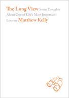 Matthew Kelly: The Long View