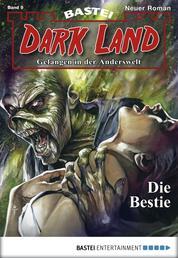 Dark Land - Folge 009 - Die Bestie