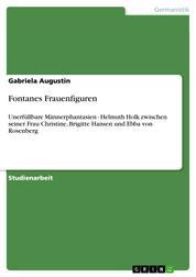 Fontanes Frauenfiguren - Unerfüllbare Männerphantasien - Helmuth Holk zwischen seiner Frau Christine, Brigitte Hansen und Ebba von Rosenberg