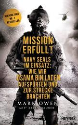 Mission erfüllt - Navy Seals im Einsatz: Wie wir Osama bin Laden aufspürten und zur Strecke brachten