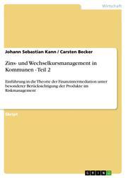 Zins- und Wechselkursmanagement in Kommunen - Teil 2 - Einführung in die Theorie der Finanzintermediation unter besonderer Berücksichtigung der Produkte im Riskmanagement