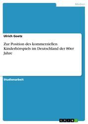 Zur Position des kommerziellen Kinderhörspiels im Deutschland der 80er Jahre