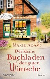 Der kleine Buchladen der guten Wünsche - Roman