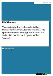 Warum ist die Darstellung der frühen Staufer problembehaftet und welche Rolle spielen Otto von Freising und Wibald von Stablo bei der Darstellung der frühen Staufer?