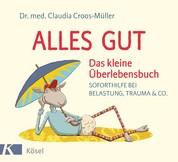 Alles gut - Das kleine Überlebensbuch - Soforthilfe bei Belastung, Trauma & Co.