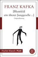 Franz Kafka: Blumfeld ein älterer Junggeselle...