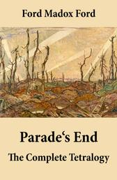 Parade's End: The Complete Tetralogy - (All 4 related novels: Some Do Not + No More Parades + A Man Could Stand Up + Last Post)