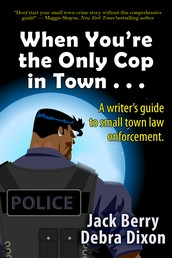 When You're the Only Cop in Town . . . - A Writer's Guide to Small Town Law Enforcement