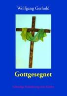 Wolfgang Gerhold: Gottgesegnet