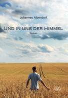 Johannes Albendorf: Und in uns der Himmel ★★★