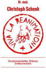 Viva La Reanimation! - 50 medizinische Notfälle - 50 Notrufe. Ein Notarzt berichtet