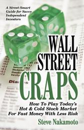 Wall Street Craps - How to Play Today's Hot & Cold Stock Market for Fast Money with Less Risk
