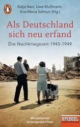 Als Deutschland sich neu erfand - Die Nachkriegszeit 1945-1949 - Ein SPIEGEL-Buch
