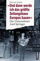 Tim von Arnim: Und dann werde ich das größte Zeitungshaus Europas bauen