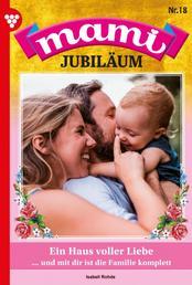 Mami Jubiläum 18 – Familienroman - Ein Haus voller Liebe