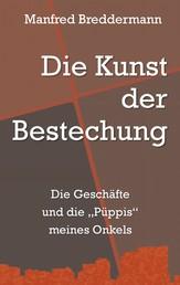 """Die Kunst der Bestechung - Die Geschäfte und die """"Püppis"""" meines Onkels"""