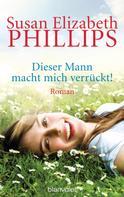 Susan Elizabeth Phillips: Dieser Mann macht mich verrückt! ★★★★★