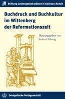 Stefan Oehmig: Buchdruck und Buchkultur im Wittenberg der Reformationszeit