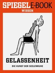 Gelassenheit - Die Kunst der Seelenruhe - Ein SPIEGEL E-Book
