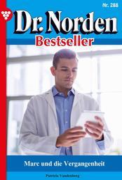 Dr. Norden Bestseller 288 – Arztroman - Marc und die Vergangenheit