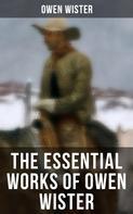 Owen Wister: The Essential Works of Owen Wister