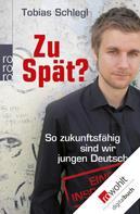 Tobias Schlegl: Zu spät?