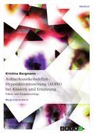 Kristina Bergmann: Aufmerksamkeitsdefizit-/Hyperaktivitätsstörung (ADHS) bei Kindern und Ernährung
