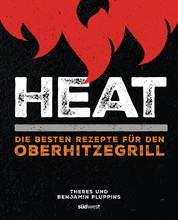 Heat - Die besten Rezepte für den Oberhitzegrill