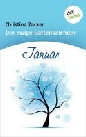 Christina Zacker: Der ewige Gartenkalender - Band 1: Januar
