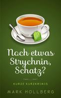 Mark Hollberg: Noch etwas Strychnin, Schatz?